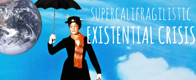 supercalifragilisticEXISTENTIAL-CRISIS-1440x810